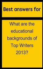 Best Answers for What Are the Educational Backgrounds of Top Writers 2013? by...