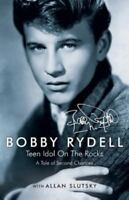 Bobby Rydell: Teen Idol on the Rocks: A Tale of Second Chances (Paperback or Sof