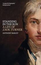 NEW Standing in the Sun: A Life of J.M.W. Turner by Anthony Bailey