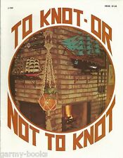 To Knot or Not To Knot Macrame Vintage Pattern Instruction Book New Plant Hanger