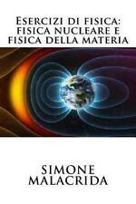 Esercizi Di Fisica: Fisica Nucleare e Fisica Della Materia by Simone...