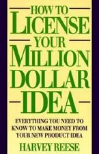 How to License Your Million Dollar Idea: Everything You Need to Know to Make