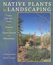 Native Plants in Landscaping: Trees, Shrubs, Cacti, And Grasses of the Texas Des