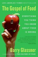 The Gospel of Food: Everything You Think You Know About Food Is Wrong, Glassner,