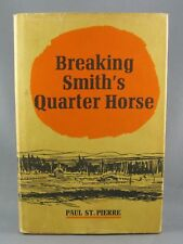 BREAKING SMITH'S QUARTER HORSE (1966) by Paul St. Pierre (VG/VG) hc/dj