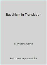 Buddhism in Translation by Henry Clarke Warren