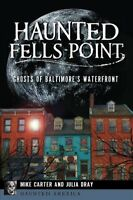 Haunted Fells Point : Ghosts of Baltimore's Waterfront, Paperback by Carter, ...