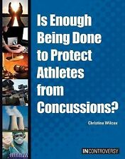 Is Enough Being Done to Protect Athletes from Concussions?: By Wilcox, Christ...