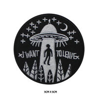 I Want to Leave Planet Embroidered Patch Iron on /Sew On Badge