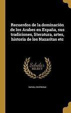 Recuerdos de la Dominacion de Los Arabes en Espana, Sus Tradiciones,...
