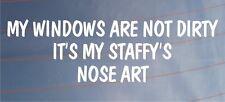 MY WINDOWS ARE NOT DIRTY IT'S MY STAFFY'S NOSE ART Car/Van/Bumper Dog Sticker