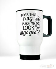 Does This Ring Make Me Look Engaged Stainless Travel Coffee Mug Engagement Cup