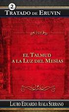 Talmud: Tratado de Eruvin : El Talmud a la Luz Del Mesias by Lauro Ayala...