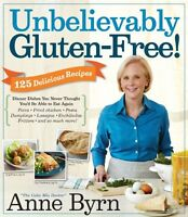 Unbelievably Gluten-Free: 128 Delicious Recipes: Dinner Dishes You Never Thought