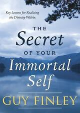 The Secret of Your Immortal Self : Key Lessons for Realizing the Divinity Within