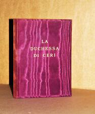 BIORDI - LA DUCHESSA DI CERI - BIOGRAFIE - LEGATURA DI PREGIO - ROMA, 1936.