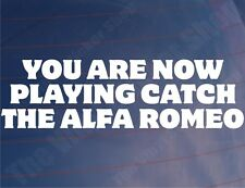 YOU ARE NOW PLAYING CATCH THE ALFA ROMEO Funny Car/Window/Bumper Sticker/Decal
