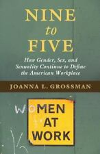 Nine to Five: How Gender, Sex, and Sexuality Continue to Define the American Wor
