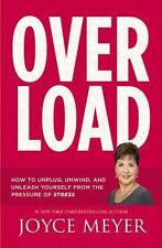 Overload: How to Unplug, Unwind, and Unleash Yourself from the Pressure of Stres