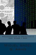 Programacion en Objective-C con Xcode y GCC by Miguel Ángel G. Arias (2015,...