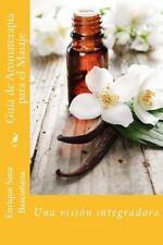 Guía de Aromaterapia para el Masaje : Un Enfoque Integrador by Enrique...