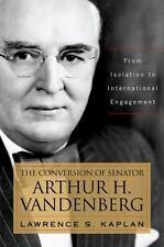 The Conversion of Senator Arthur H. Vandenberg: From Isolation to International