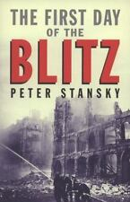 The First Day of the Blitz: September 7, 1940 by Stansky, Peter