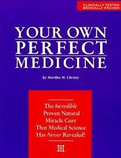 Your Own Perfect Medicine: The Incredible Proven Natural Miracle Cure that Medic
