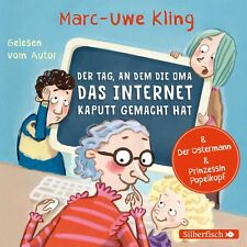 Marc-Uwe Kling - Der Tag, an dem die Oma das Internet kaputt gemacht hat, Der...