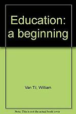 Education : A Beginning by Van Til, William