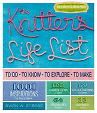 The Knitter's Life List: To Do, To Know, To Explore, To Make by Gwen W. Steege