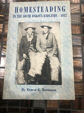 Homesteading in the South Dakota Badlands : 1912 the Last Best West by Ernest G.