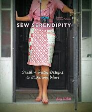 Sew Serendipity : Fresh and Pretty Designs to Make and Wear by Kay Whitt (2010, Hardcover)
