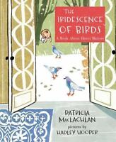 The Iridescence of Birds: A Book About Henri Matisse by MacLachlan, Patricia