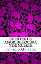 Cuentos de Amor, de Locura y de Muerte by Horacio Quiroga (2014, Paperback)