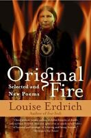 Original Fire: Selected and New Poems: By Erdrich, Louise
