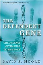 The Dependent Gene: The Fallacy of Nature Vs. Nurture (Paperback or Softback)