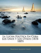 La Lucha Política En Cuba: Los Unos Y Los Otros (1878-1889) (Spanish Edition)