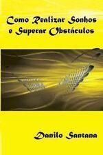 Como Realizar Sonhos e Superar Obst�culos by Danilo Santana (2013, Paperback)