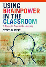 Using Brainpower in the Classroom: Five Steps to Accelerate Learning, Garnett, S