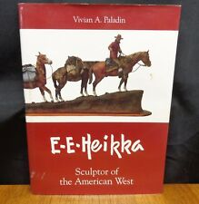 E. E. HEIKKA SCULPTOR OF THE AMERICAN WEST BY VIVIAN A. PALADIN