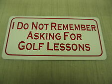 I DO NOT REMEMBER ASKING FOR GOLF LESSONS Sign 4 Pro Shop Range Course Club CC