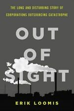 Out Of Sight: The Long and Disturbing Story of Corporations Outsourcing...