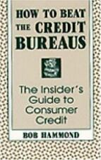 How To Beat The Credit Bureaus: The Insider's Guide To Consumer Credit