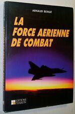 Arnaud Beinat LA FORCE AERIENNE DE COMBAT 1995 aviation avions de chasse ENVOI