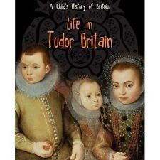 Life in Tudor Britain (A Child's History of Britain),Ganeri, Anita,New Book mon0