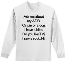 Mens Ask Me About My ADD Or Dog Pie Bike TV Funny ADHD Humor Shirt L/S Tee