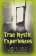 True Mystic Experiences: Fascinating Real Life Stories of Spirits, Other Dimensi