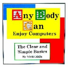 Any Body Can Enjoy Computers: The Clear And Simple Basics