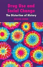 Drug Use and Social Change : The Distortion of History by Shiner, M. New,,